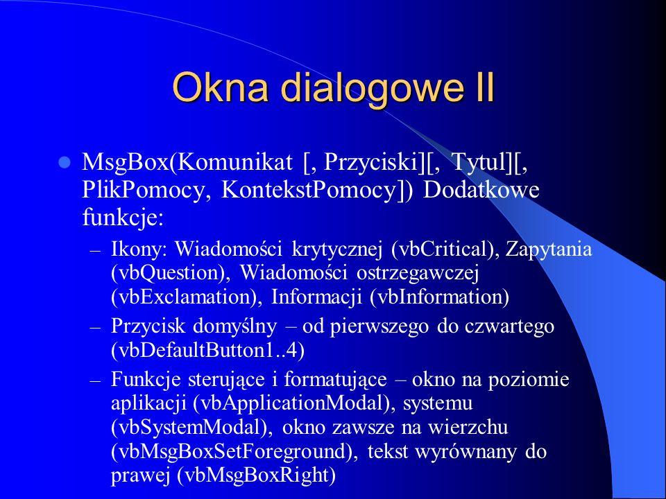 Okna dialogowe II MsgBox(Komunikat [, Przyciski][, Tytul][, PlikPomocy, KontekstPomocy]) Dodatkowe funkcje: